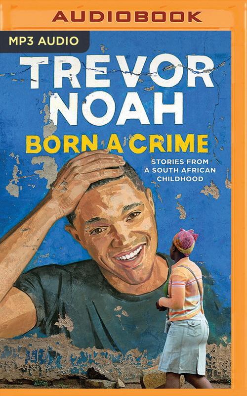 دانلود کتاب صوتی انگلیسی مجرم به دنیا آمدن (Born a Crime)